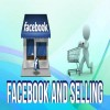 Facebook and Selling – A Good Combination…if used the Right Way! 4 Ways to Do it Right!
