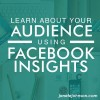 Use Facebook Insights to Learn your Audience