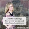 Create a Strategy – Know your Goals and Your Target Audience