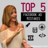 5 Top Facebook Ad Mistakes