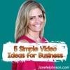 5 Simple Video Ideas for Business