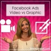 Video vs Graphic in Facebook Ads