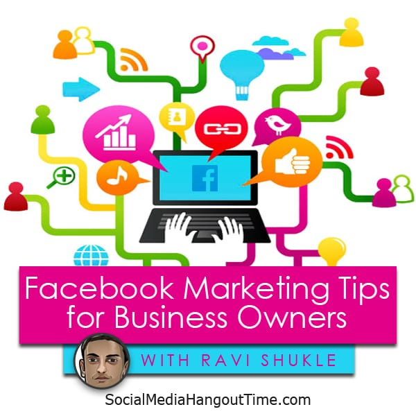 Facebook Marketing Tips for Business Owners with Ravi Shukle
