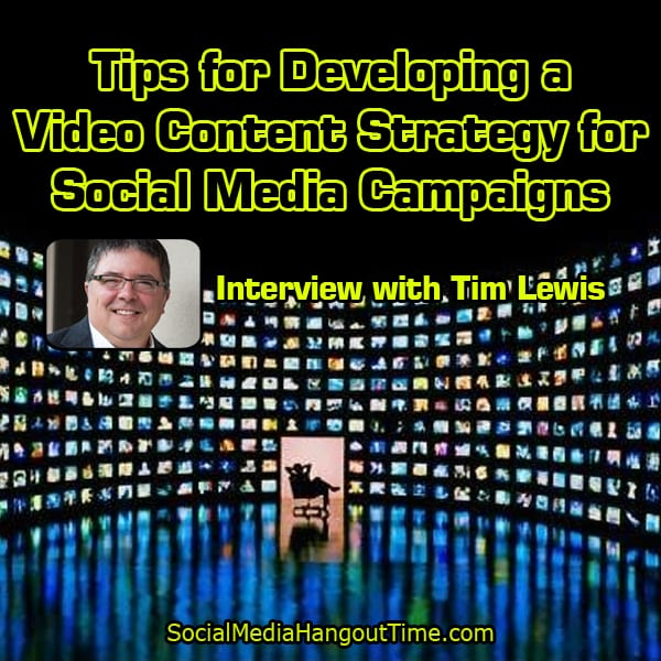 Tips for Developing a Video Content Strategy for Social Media Campaigns with Tim Lewis