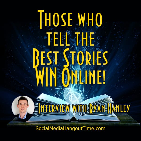 Those who tell the Best Stories WIN Online – Interview with Ryan Hanley
