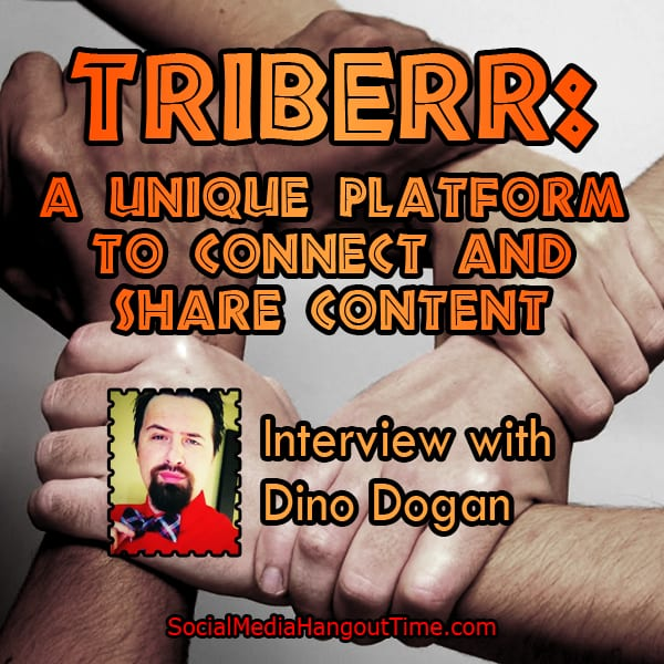 Triberr: A Unique Platform to Connect and Share Content with Dino Dogan